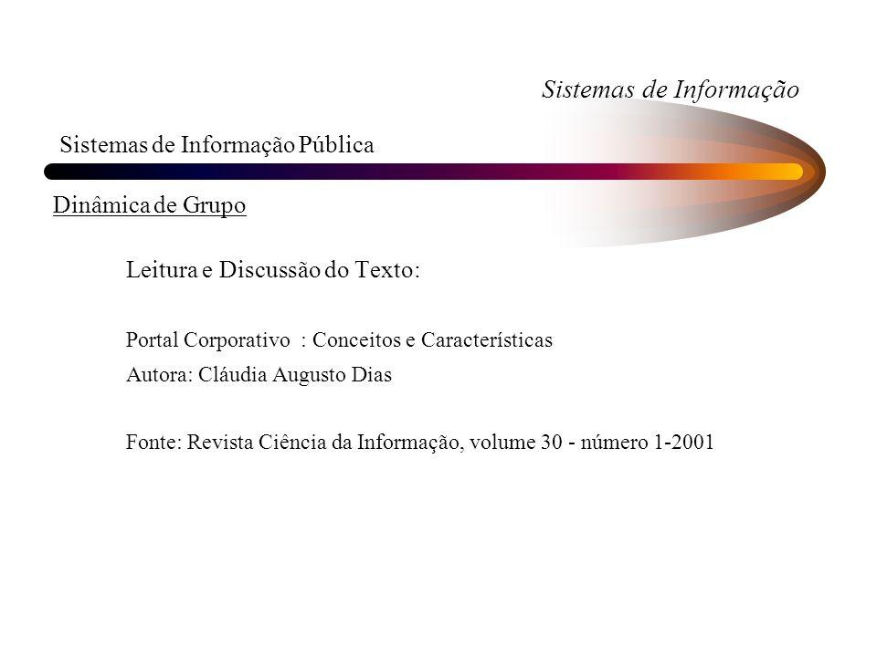 Sistemas de Informação Sistemas de Informação Pública Dinâmica de Grupo Leitura e Discussão do Texto: Portal Corporativo : Conceitos e Características