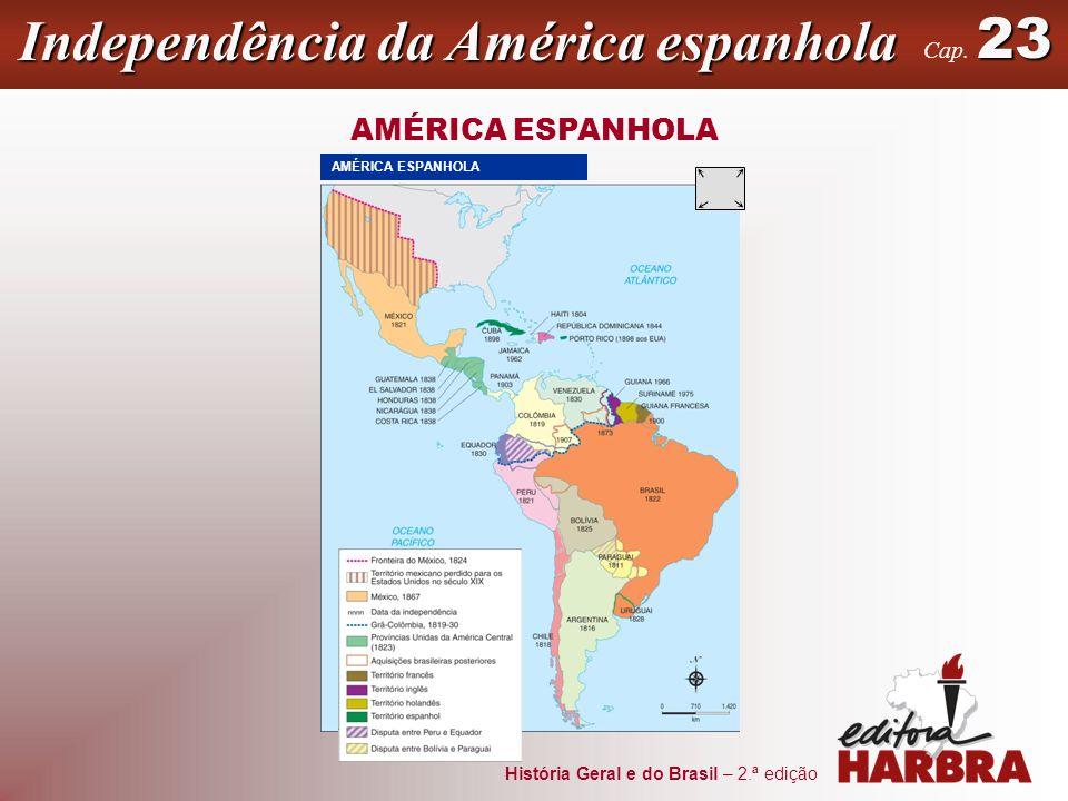 História Geral e do Brasil – 2.ª edição Independência da América espanhola 23 Cap. 23 AMÉRICA ESPANHOLA