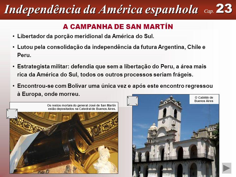 Independência da América espanhola 23 Cap. 23 Libertador da porção meridional da América do Sul. Lutou pela consolidação da independência da futura Ar