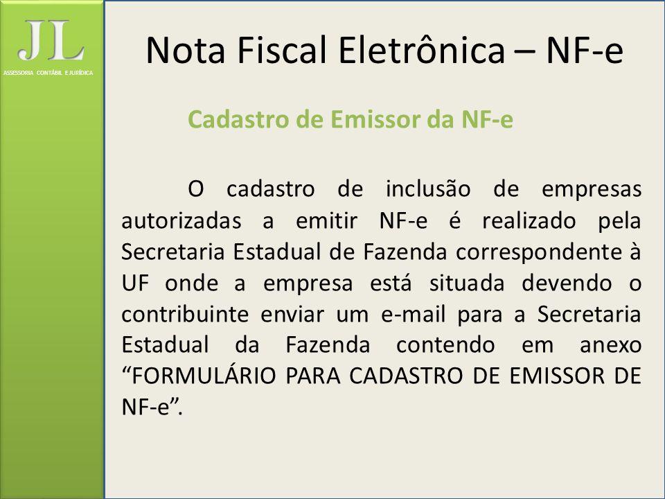 ASSESSORIA CONTÁBIL E JURÍDICA Cadastro de Emissor da NF-e O cadastro de inclusão de empresas autorizadas a emitir NF-e é realizado pela Secretaria Es