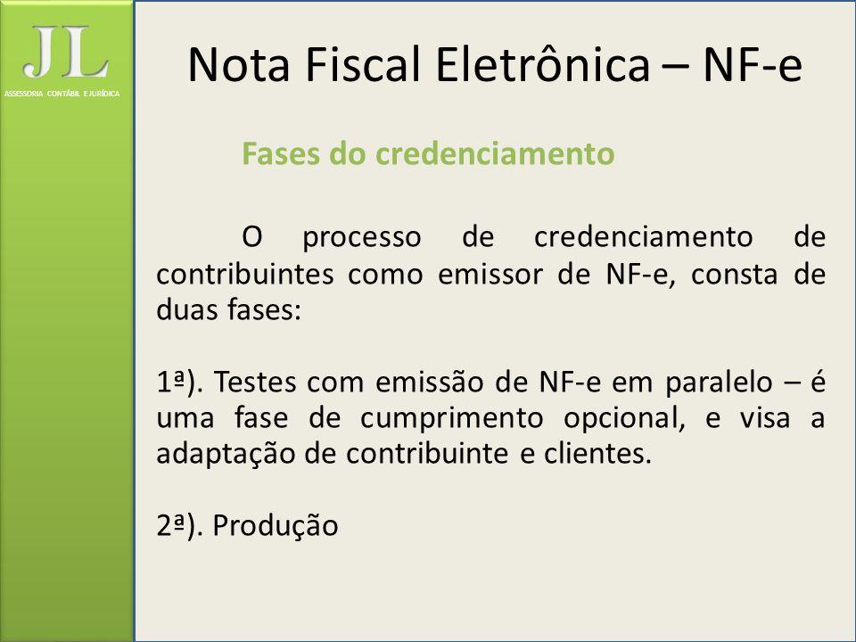 ASSESSORIA CONTÁBIL E JURÍDICA Fases do credenciamento O processo de credenciamento de contribuintes como emissor de NF-e, consta de duas fases: 1ª).