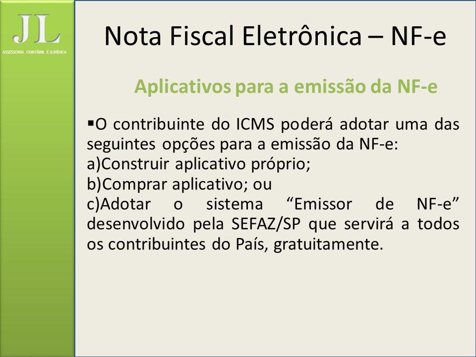ASSESSORIA CONTÁBIL E JURÍDICA Aplicativos para a emissão da NF-e O contribuinte do ICMS poderá adotar uma das seguintes opções para a emissão da NF-e