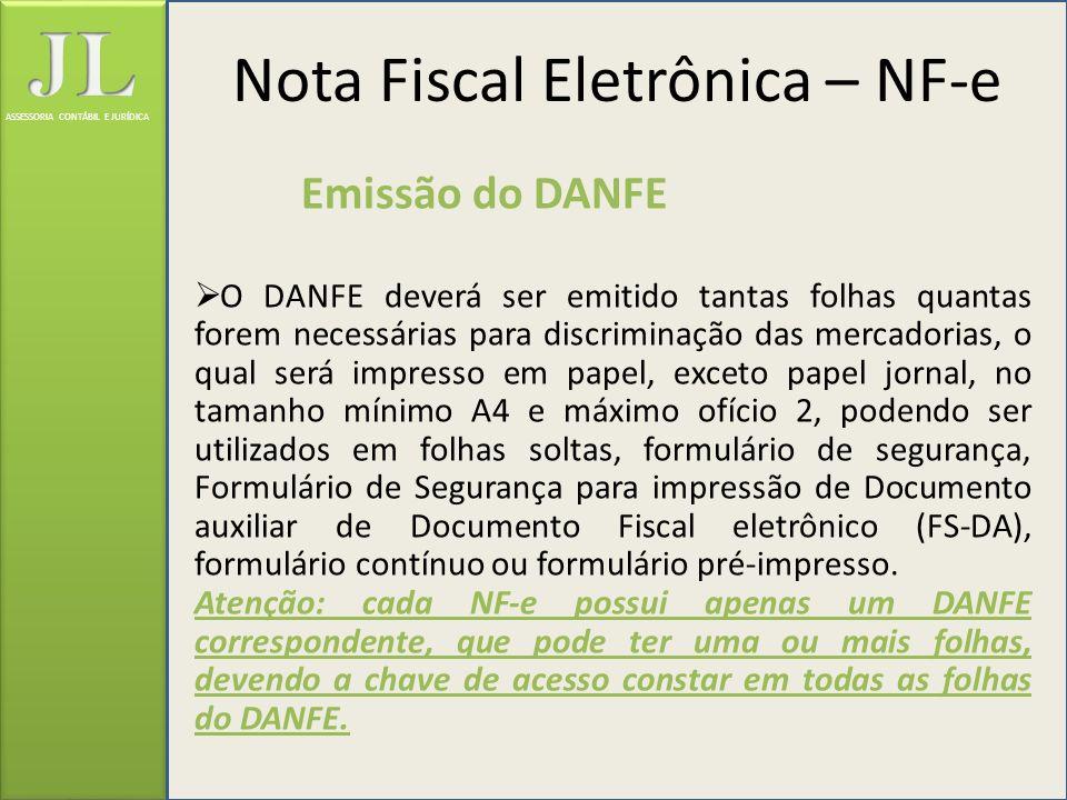 ASSESSORIA CONTÁBIL E JURÍDICA Emissão do DANFE O DANFE deverá ser emitido tantas folhas quantas forem necessárias para discriminação das mercadorias,
