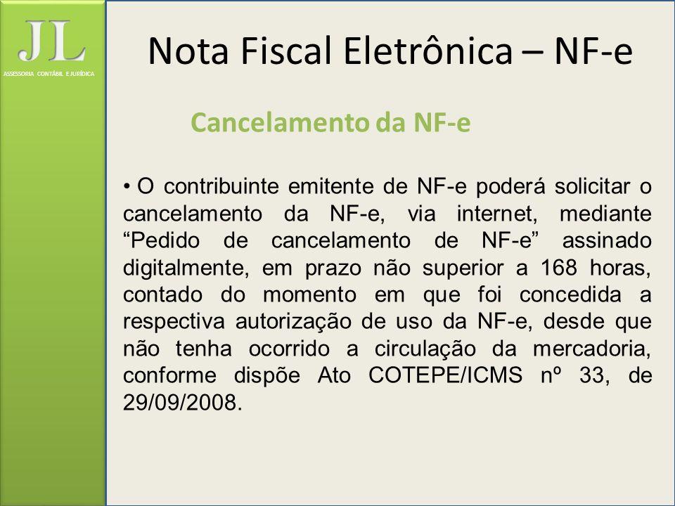 ASSESSORIA CONTÁBIL E JURÍDICA Cancelamento da NF-e O contribuinte emitente de NF-e poderá solicitar o cancelamento da NF-e, via internet, mediante Pe