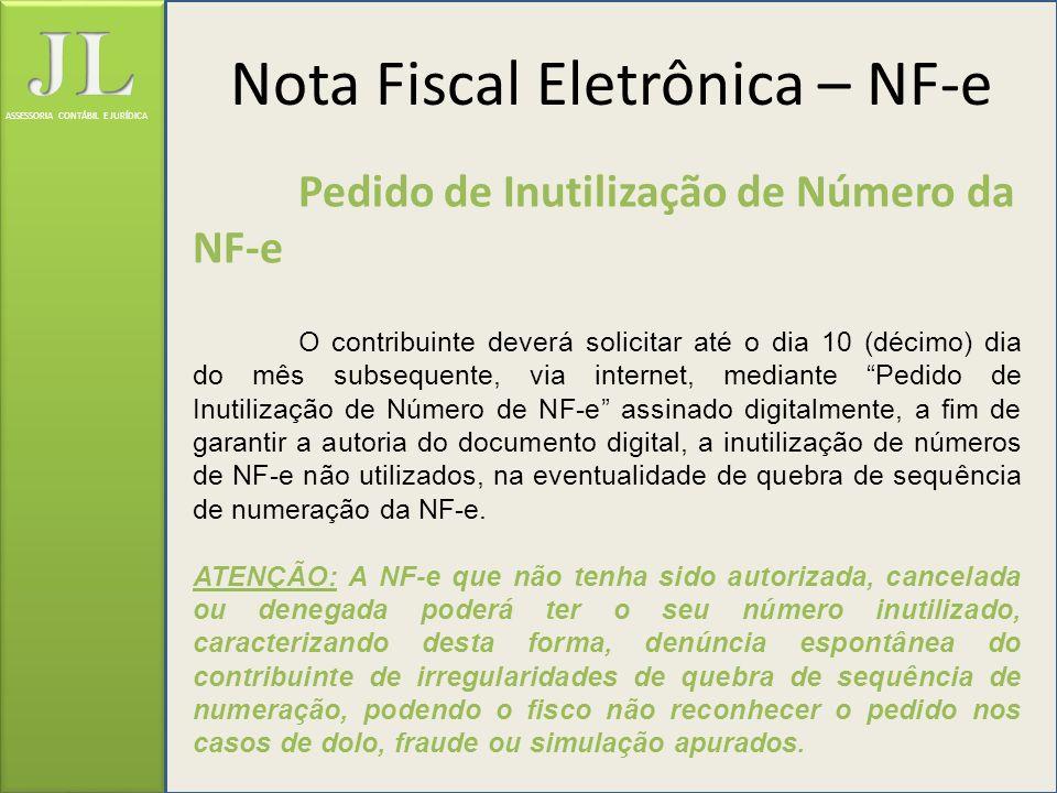 ASSESSORIA CONTÁBIL E JURÍDICA Pedido de Inutilização de Número da NF-e O contribuinte deverá solicitar até o dia 10 (décimo) dia do mês subsequente,