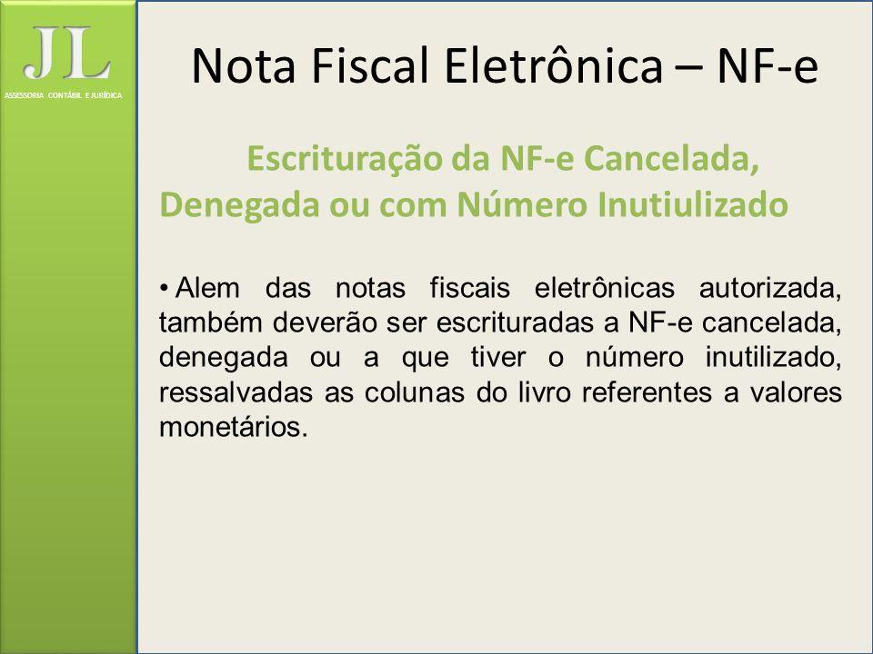 ASSESSORIA CONTÁBIL E JURÍDICA Escrituração da NF-e Cancelada, Denegada ou com Número Inutiulizado Alem das notas fiscais eletrônicas autorizada, tamb