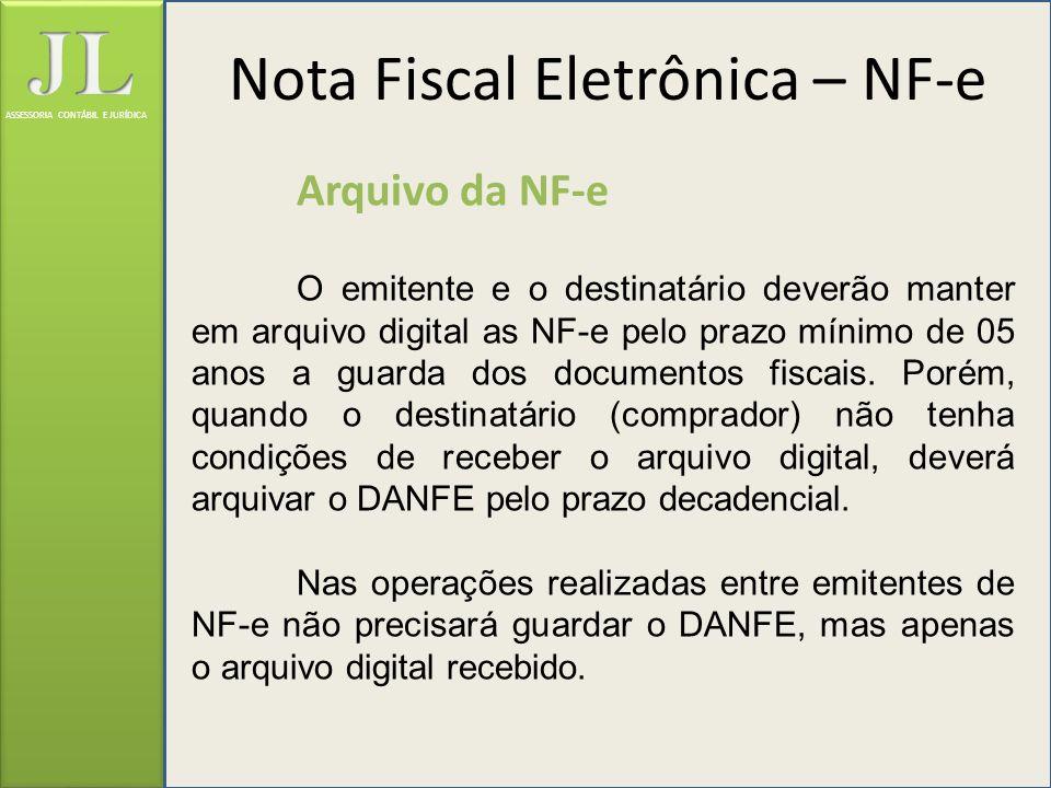 ASSESSORIA CONTÁBIL E JURÍDICA Arquivo da NF-e O emitente e o destinatário deverão manter em arquivo digital as NF-e pelo prazo mínimo de 05 anos a gu