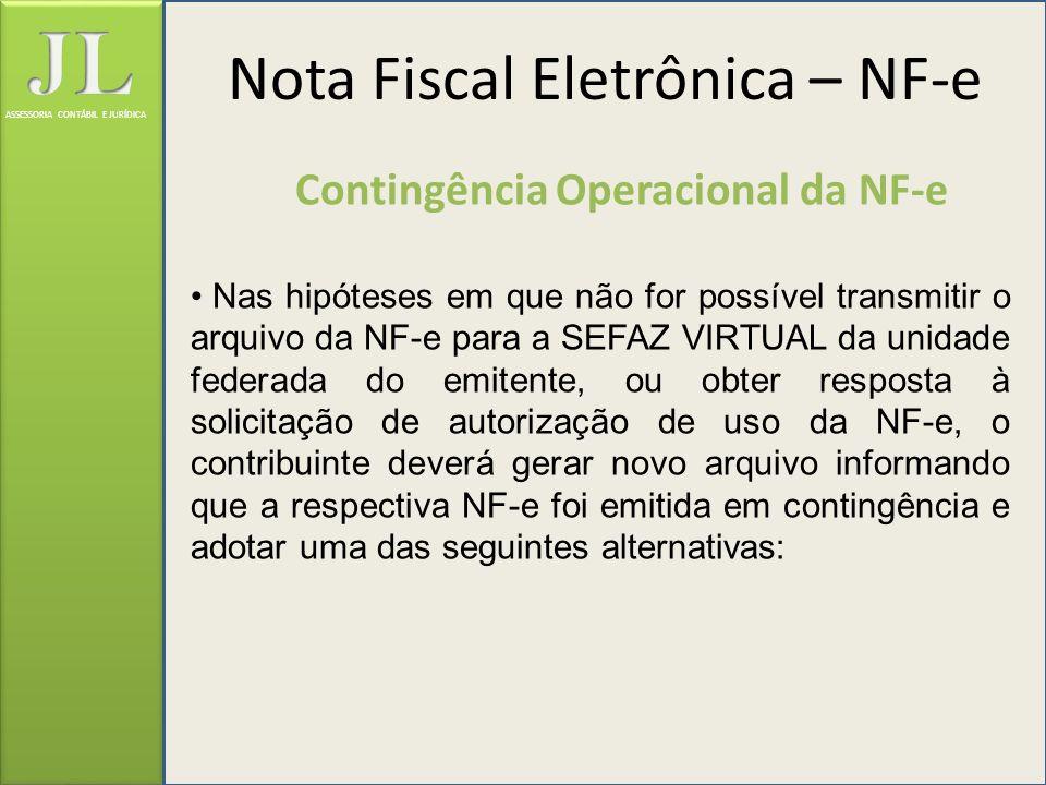 ASSESSORIA CONTÁBIL E JURÍDICA Contingência Operacional da NF-e Nas hipóteses em que não for possível transmitir o arquivo da NF-e para a SEFAZ VIRTUA