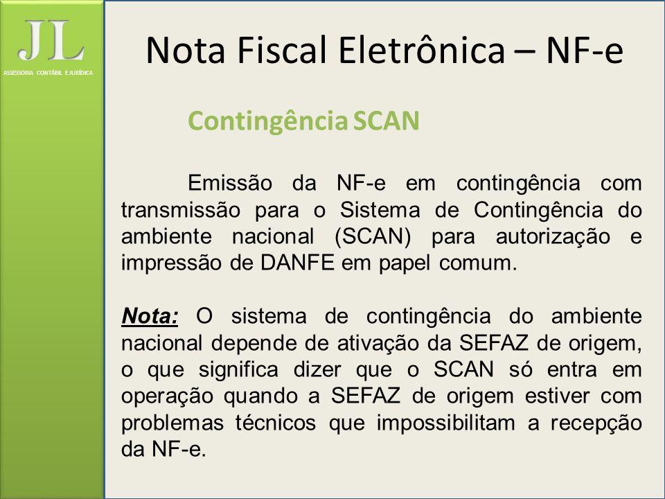 ASSESSORIA CONTÁBIL E JURÍDICA Contingência SCAN Emissão da NF-e em contingência com transmissão para o Sistema de Contingência do ambiente nacional (