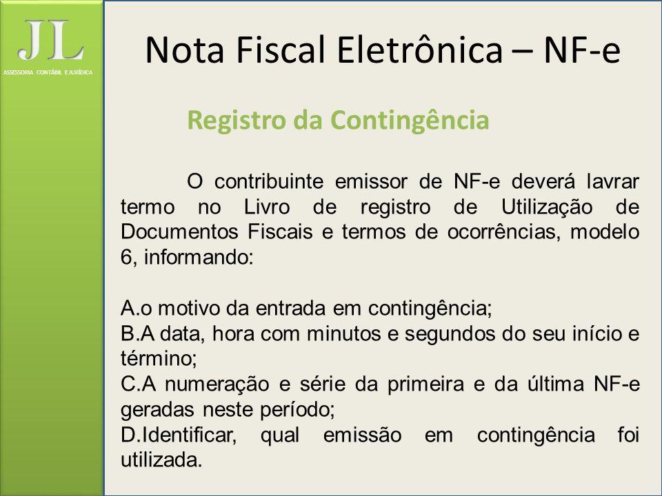 ASSESSORIA CONTÁBIL E JURÍDICA Registro da Contingência O contribuinte emissor de NF-e deverá lavrar termo no Livro de registro de Utilização de Docum