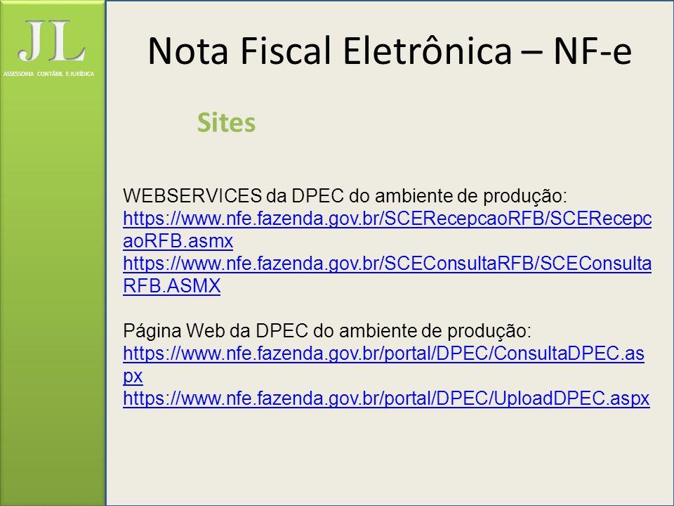 ASSESSORIA CONTÁBIL E JURÍDICA Sites WEBSERVICES da DPEC do ambiente de produção: https://www.nfe.fazenda.gov.br/SCERecepcaoRFB/SCERecepc aoRFB.asmx h
