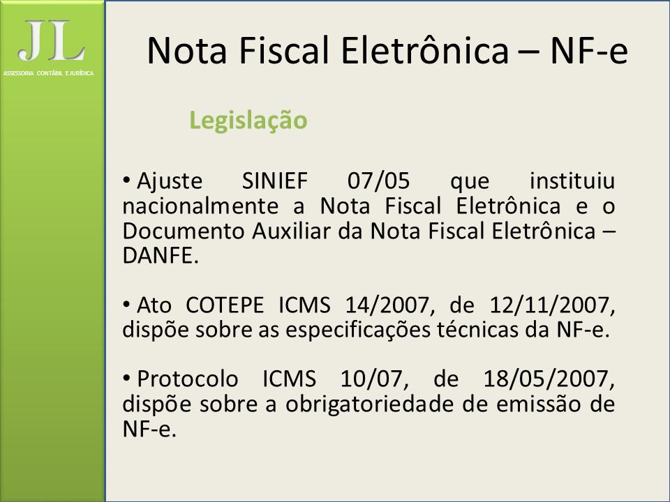 ASSESSORIA CONTÁBIL E JURÍDICA Legislação Ajuste SINIEF 07/05 que instituiu nacionalmente a Nota Fiscal Eletrônica e o Documento Auxiliar da Nota Fisc
