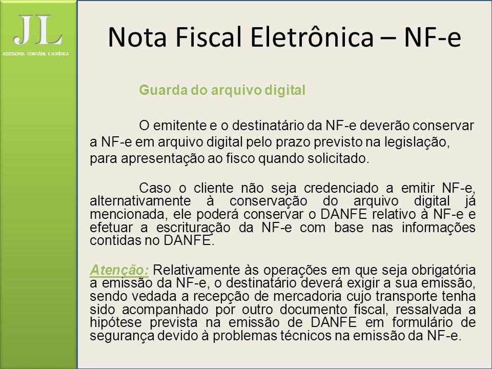 ASSESSORIA CONTÁBIL E JURÍDICA Guarda do arquivo digital O emitente e o destinatário da NF-e deverão conservar a NF-e em arquivo digital pelo prazo pr