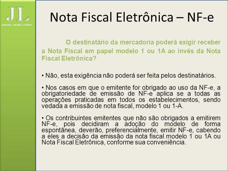 ASSESSORIA CONTÁBIL E JURÍDICA O destinatário da mercadoria poderá exigir receber a Nota Fiscal em papel modelo 1 ou 1A ao invés da Nota Fiscal Eletrô