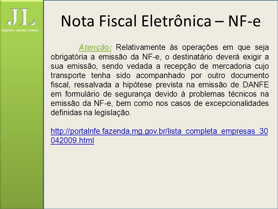 ASSESSORIA CONTÁBIL E JURÍDICA Atenção: Relativamente às operações em que seja obrigatória a emissão da NF-e, o destinatário deverá exigir a sua emiss