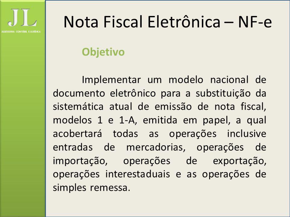 ASSESSORIA CONTÁBIL E JURÍDICA Objetivo Implementar um modelo nacional de documento eletrônico para a substituição da sistemática atual de emissão de
