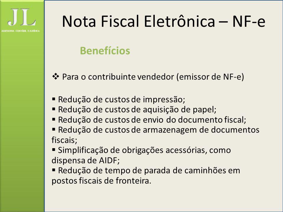 ASSESSORIA CONTÁBIL E JURÍDICA Benefícios Para o contribuinte vendedor (emissor de NF-e) Redução de custos de impressão; Redução de custos de aquisiçã