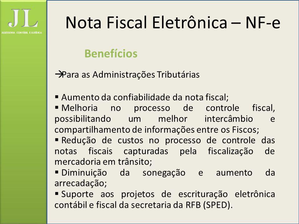 ASSESSORIA CONTÁBIL E JURÍDICA Benefícios Para as Administrações Tributárias Aumento da confiabilidade da nota fiscal; Melhoria no processo de control