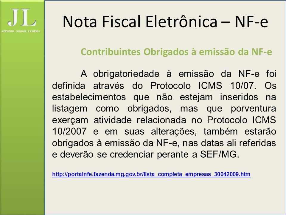ASSESSORIA CONTÁBIL E JURÍDICA Contribuintes Obrigados à emissão da NF-e A obrigatoriedade à emissão da NF-e foi definida através do Protocolo ICMS 10