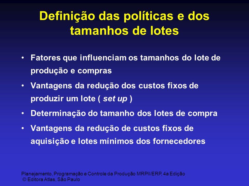 Planejamento, Programação e Controle da Produção MRPII/ERP, 4a Edição © Editora Atlas, São Paulo Definição das políticas e dos tamanhos de lotes Fator