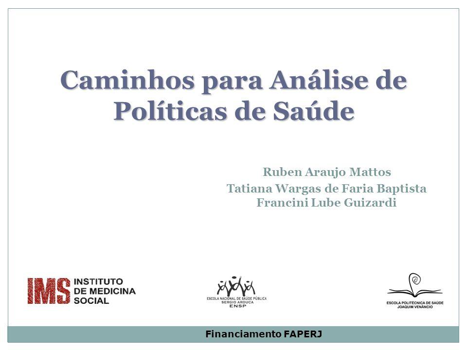 Caminhos para Análise de Políticas de Saúde Caminhos para Análise de Políticas de Saúde Ruben Araujo Mattos Tatiana Wargas de Faria Baptista Francini