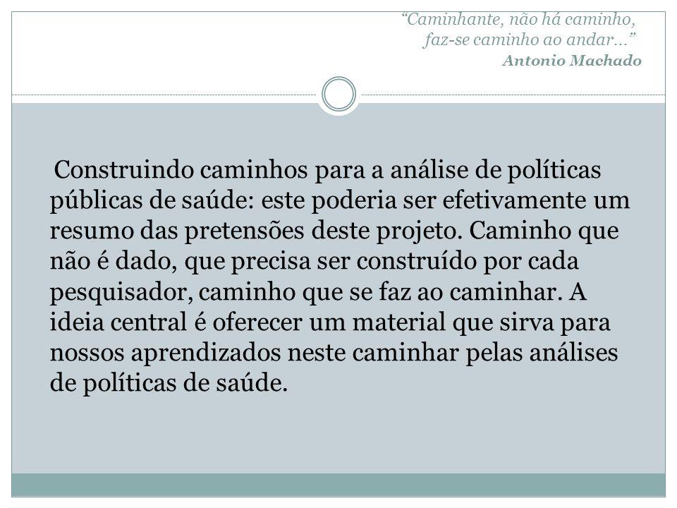 Caminhante, não há caminho, faz-se caminho ao andar... Antonio Machado Construindo caminhos para a análise de políticas públicas de saúde: este poderi