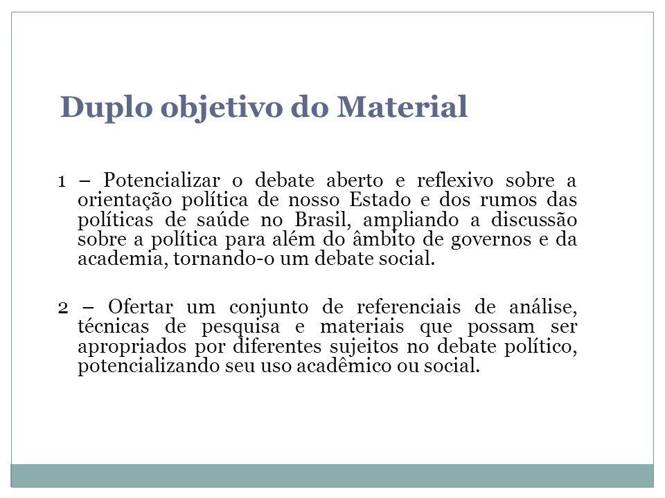Duplo objetivo do Material 1 – Potencializar o debate aberto e reflexivo sobre a orientação política de nosso Estado e dos rumos das políticas de saúd