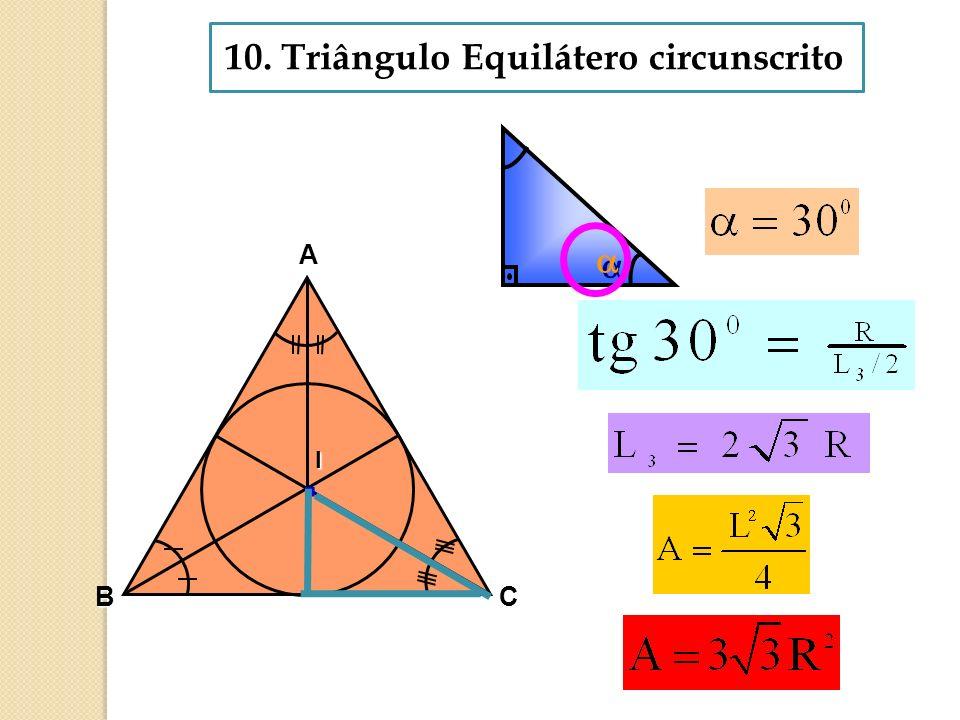 10. Triângulo Equilátero circunscrito. I A BC