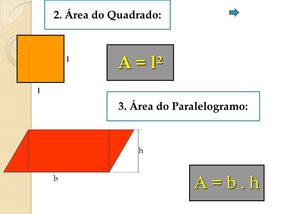 2. Área do Quadrado: l l A = l² 3. Área do Paralelogramo: b h A = b. h