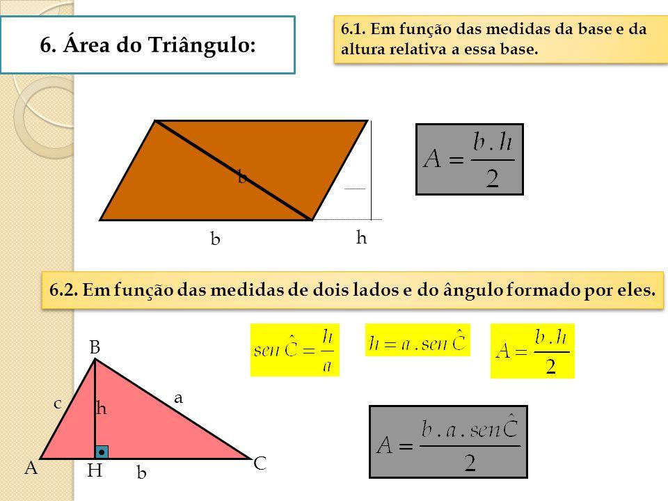 6.Área do Triângulo: b h 6.2. Em função das medidas de dois lados e do ângulo formado por eles.
