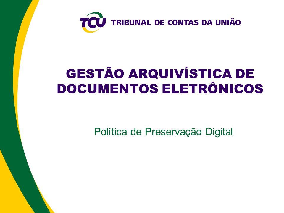 GESTÃO ARQUIVÍSTICA DE DOCUMENTOS ELETRÔNICOS Política de Preservação Digital