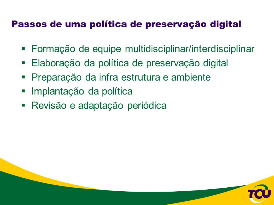 Passos de uma política de preservação digital Formação de equipe multidisciplinar/interdisciplinar Elaboração da política de preservação digital Prepa