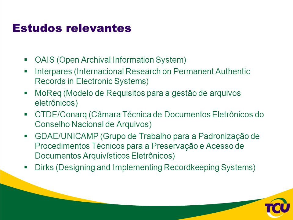 Estudos relevantes OAIS (Open Archival Information System) Interpares (Internacional Research on Permanent Authentic Records in Electronic Systems) Mo