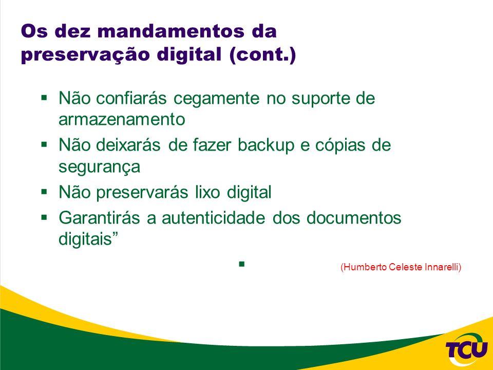 Os dez mandamentos da preservação digital (cont.) Não confiarás cegamente no suporte de armazenamento Não deixarás de fazer backup e cópias de seguran