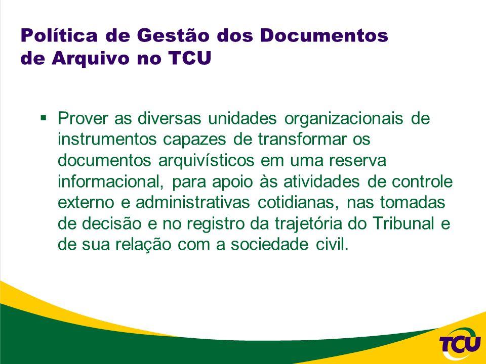 Política de Gestão dos Documentos de Arquivo no TCU Prover as diversas unidades organizacionais de instrumentos capazes de transformar os documentos a