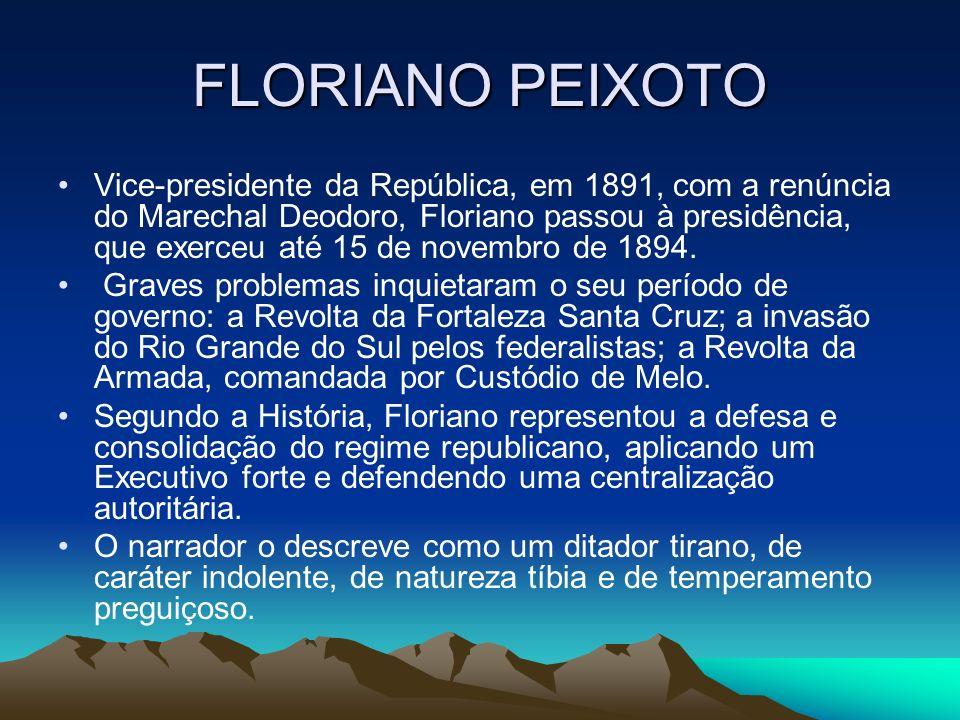 FLORIANO PEIXOTO Vice-presidente da República, em 1891, com a renúncia do Marechal Deodoro, Floriano passou à presidência, que exerceu até 15 de novem