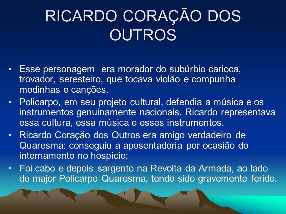 RICARDO CORAÇÃO DOS OUTROS Esse personagem era morador do subúrbio carioca, trovador, seresteiro, que tocava violão e compunha modinhas e canções. Pol