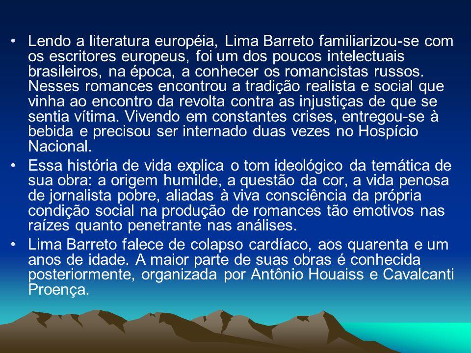 Lendo a literatura européia, Lima Barreto familiarizou-se com os escritores europeus, foi um dos poucos intelectuais brasileiros, na época, a conhecer