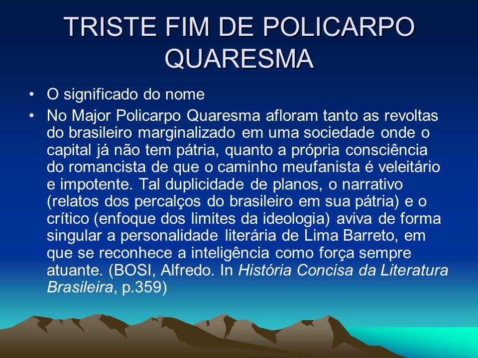 TRISTE FIM DE POLICARPO QUARESMA O significado do nome No Major Policarpo Quaresma afloram tanto as revoltas do brasileiro marginalizado em uma socied
