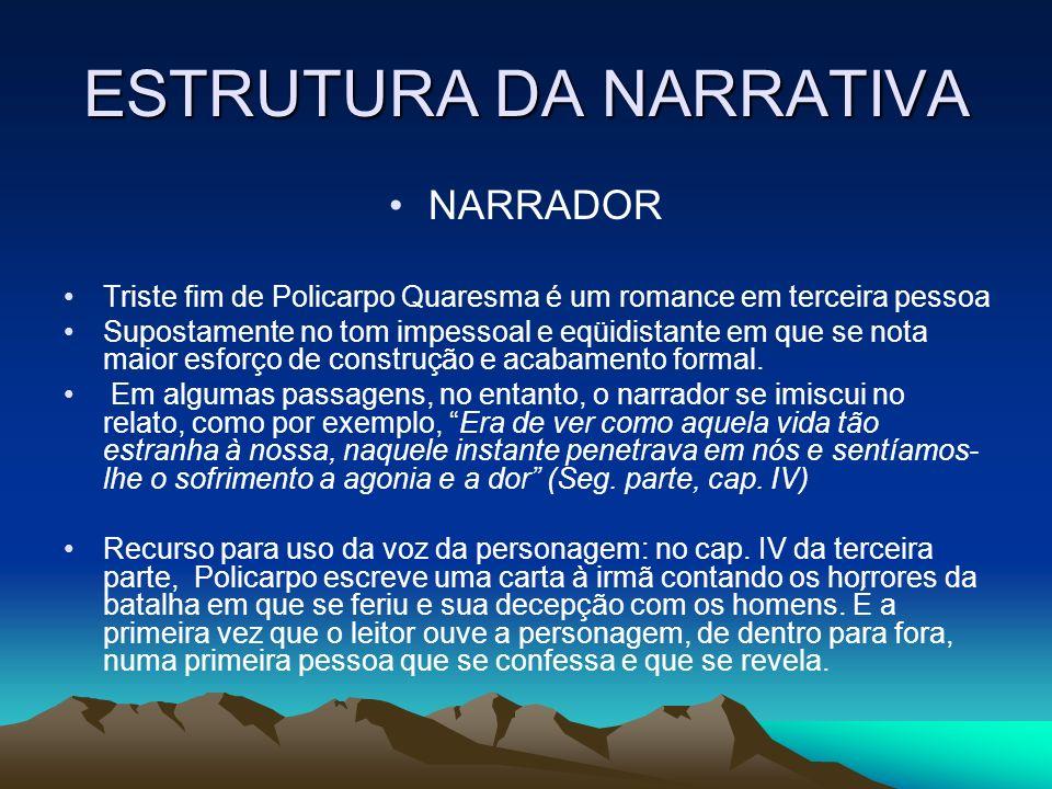 ESTRUTURA DA NARRATIVA NARRADOR Triste fim de Policarpo Quaresma é um romance em terceira pessoa Supostamente no tom impessoal e eqüidistante em que s