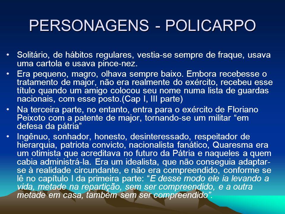 PERSONAGENS - POLICARPO Solitário, de hábitos regulares, vestia-se sempre de fraque, usava uma cartola e usava pince-nez. Era pequeno, magro, olhava s