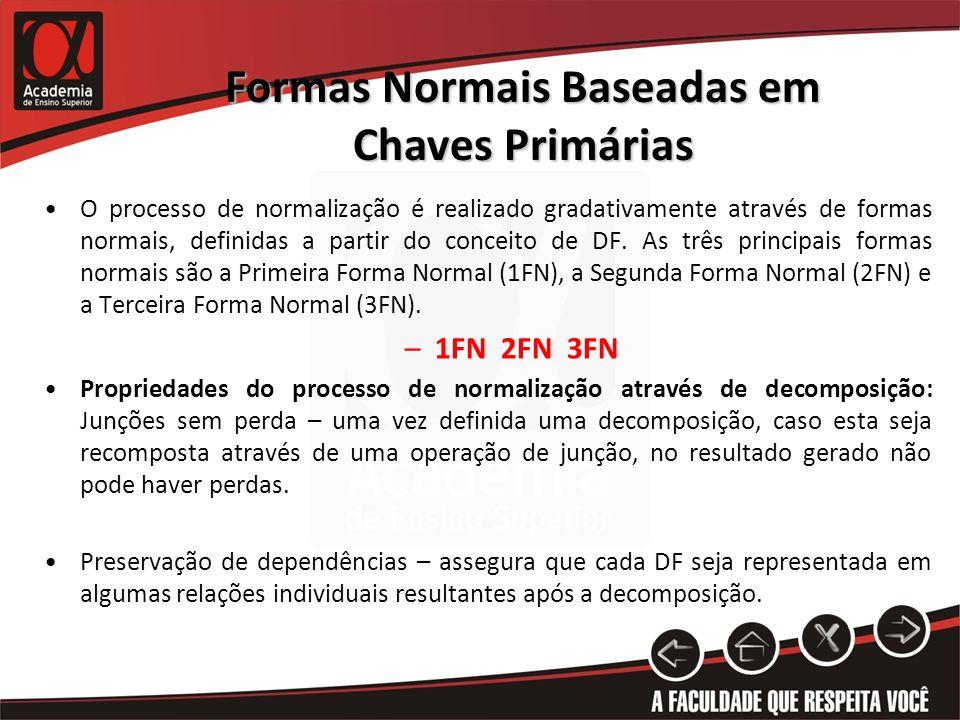Formas Normais Baseadas em Chaves Primárias O processo de normalização é realizado gradativamente através de formas normais, definidas a partir do con
