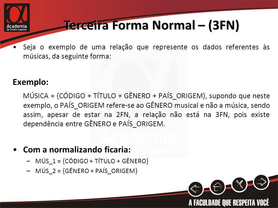 Terceira Forma Normal – (3FN) Seja o exemplo de uma relação que represente os dados referentes às músicas, da seguinte forma: Exemplo: MÚSICA = {CÓDIG