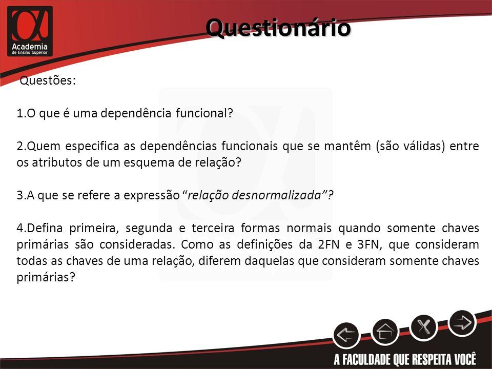 Questionário Questões: 1.O que é uma dependência funcional? 2.Quem especifica as dependências funcionais que se mantêm (são válidas) entre os atributo