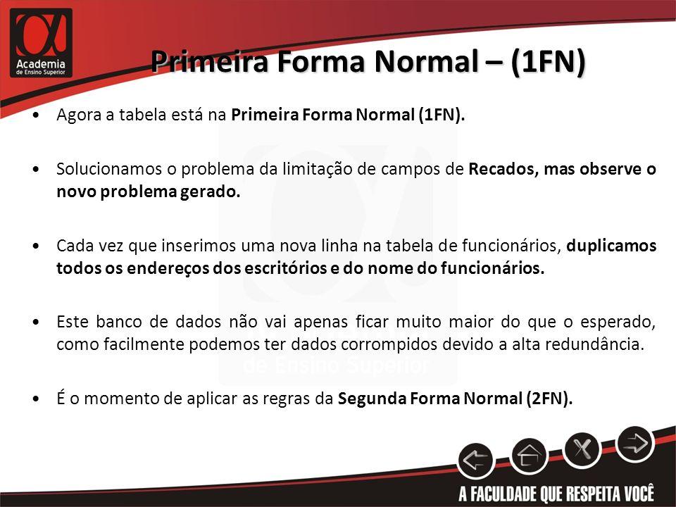 Primeira Forma Normal – (1FN) Agora a tabela está na Primeira Forma Normal (1FN). Solucionamos o problema da limitação de campos de Recados, mas obser