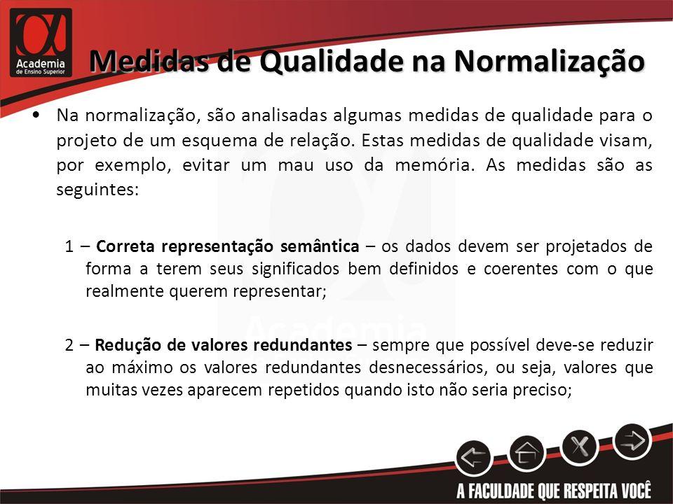 Medidas de Qualidade na Normalização Na normalização, são analisadas algumas medidas de qualidade para o projeto de um esquema de relação. Estas medid