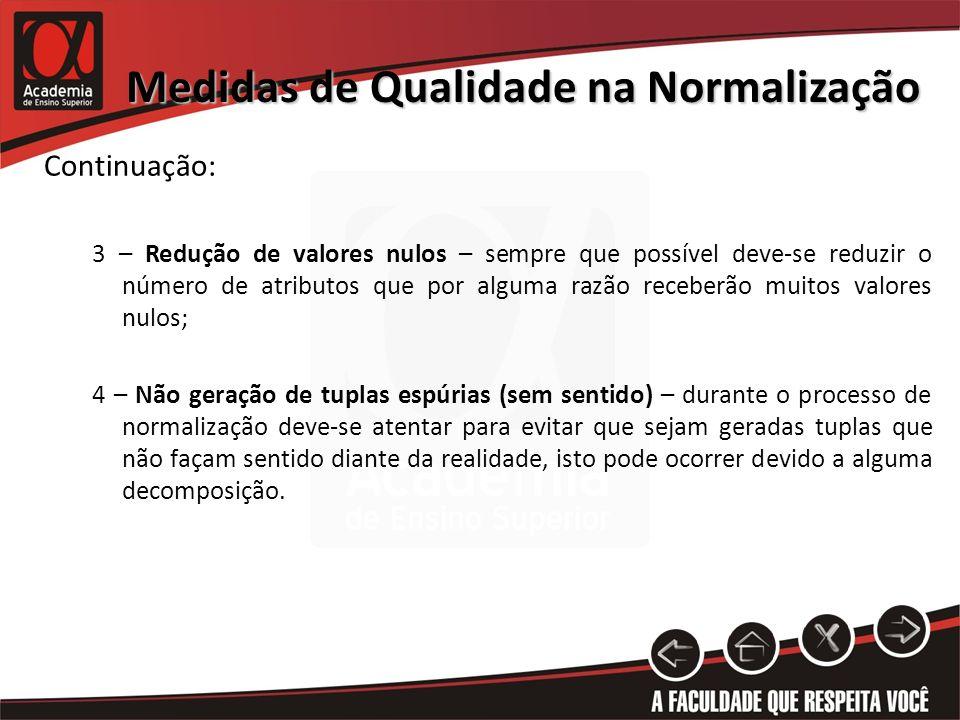 Medidas de Qualidade na Normalização Continuação: 3 – Redução de valores nulos – sempre que possível deve-se reduzir o número de atributos que por alg