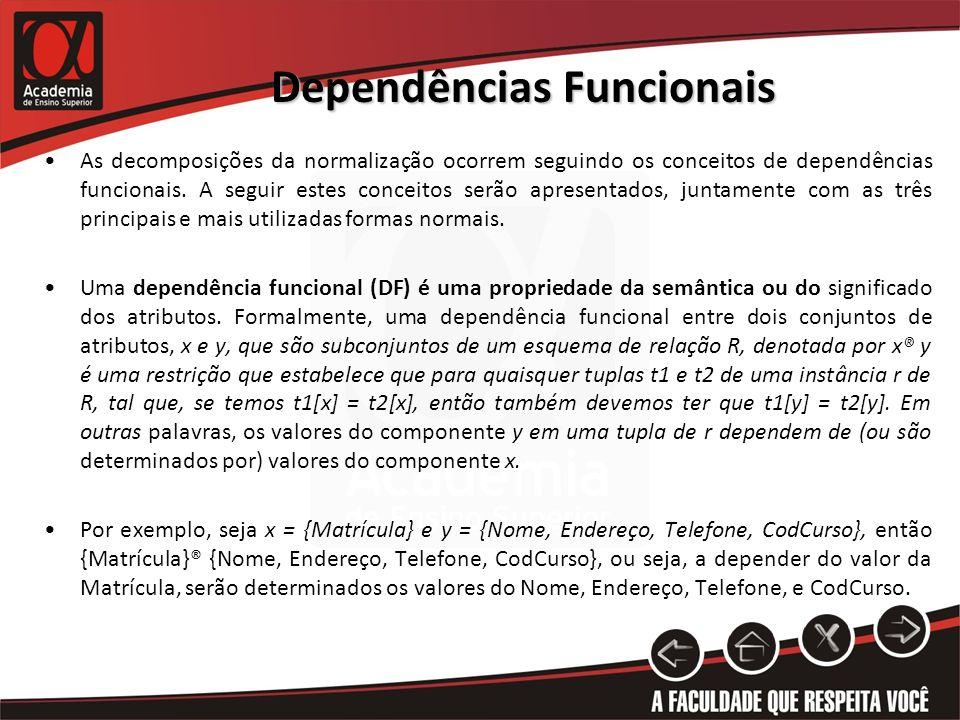 Dependências Funcionais As decomposições da normalização ocorrem seguindo os conceitos de dependências funcionais. A seguir estes conceitos serão apre