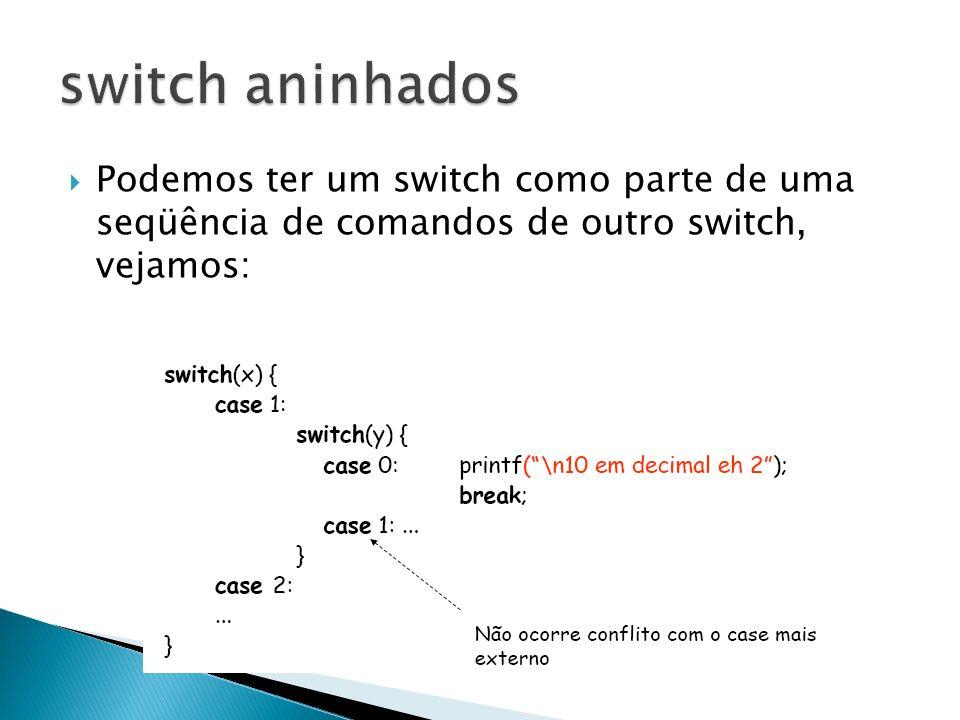 Podemos ter um switch como parte de uma seqüência de comandos de outro switch, vejamos:
