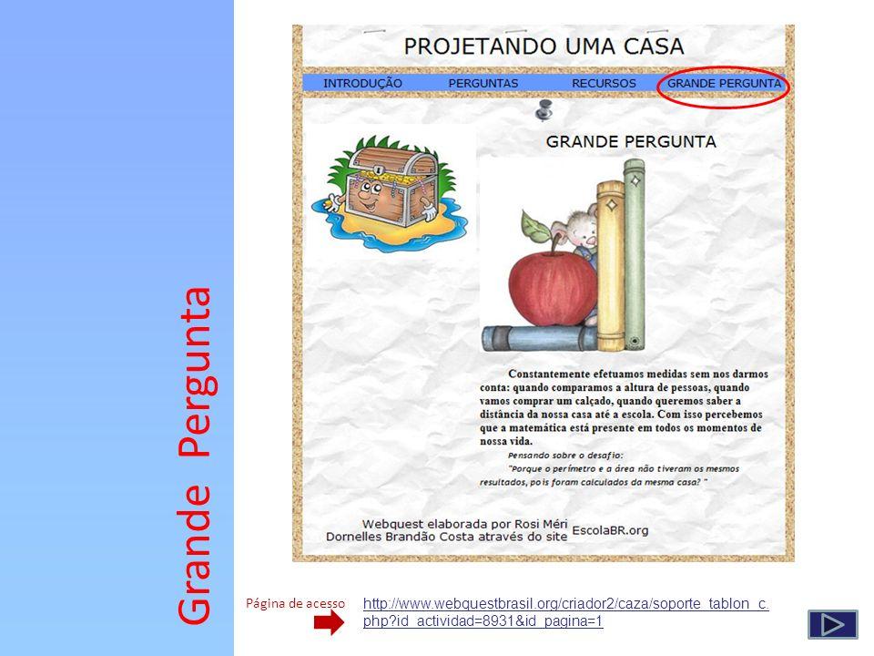 Grande Pergunta Página de acesso http://www.webquestbrasil.org/criador2/caza/soporte_tablon_c. php?id_actividad=8931&id_pagina=1